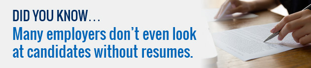 Many employers don't even look at candidates without resumes.